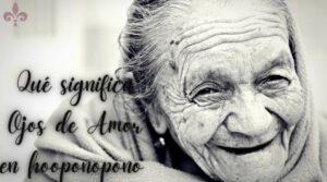 Qué significa ojos de amor en hoponopono